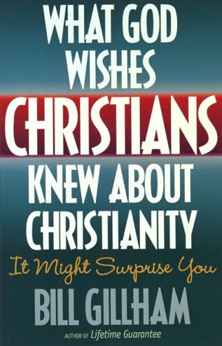 What God Wishes Christians Knew about Christianity 9781565075573