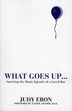 What Goes Up...: Surviving the Manic Episode of a Loved One 9781569802854