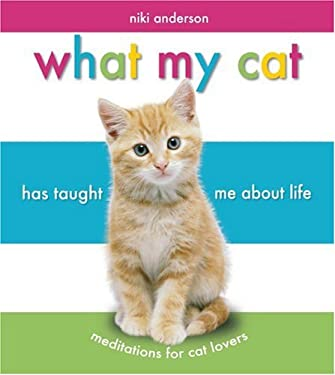 What My Cat Has Taught Me about Life: Meditations for Cat Lovers 9781562929428