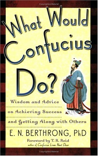 What Would Confucius Do?: Wisdom and Advice on Achieving Success and Getting Along with Others 9781569243497