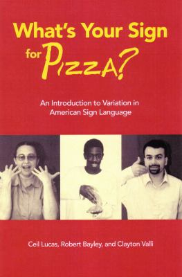 What's Your Sign for Pizza?: An Introduction to Variation in American Sign Language [With CDROM] 9781563681448