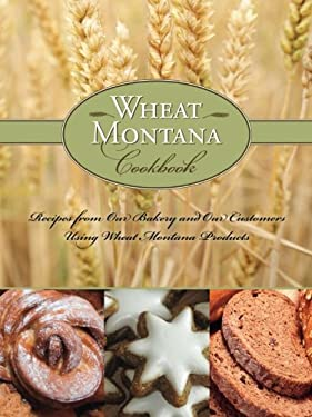 Wheat Montana Cookbook: Recipes from Our Bakery and Our Customers Using Wheat Montana Products 9781560449942