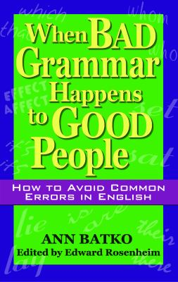 When Bad Grammar Happens to Good People: How to Avoid Common Errors in English 9781564147226
