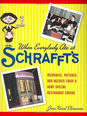 When Everybody Ate at Schrafft's: Memories, Pictures, and Recipes from a Very Special Restaurant Empire 9781569802953