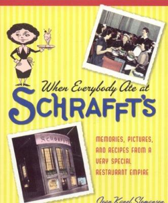 When Everybody Ate at Schrafft's: Memories, Pictures, and Recipes from a Very Special Restaurant Empire 9781569803356