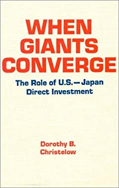 When Giants Converge: The Role of U.S.-Japan Direct Investment 9781563241147
