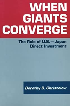 When Giants Converge: The Role of U.S.-Japan Direct Investment 9781563241154