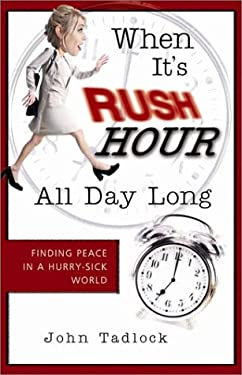 When It's Rush Hour All Day Long: Finding Peace in a Hurry-Sick World 9781563097706