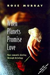 When Planets Promise Love When Planets Promise Love: Your Romantic Destiny Through Astrology Your Romantic Destiny Through Astrolo 7016490