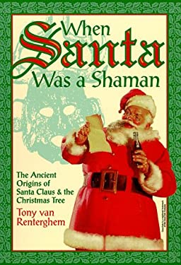 When Santa Was a Shaman: Ancient Origins of Santa Claus & the Christmas Tree 9781567187656