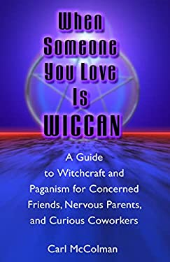 When Someone You Love Is Wiccan: A Guide to Witchcraft and Paganism for Concerned Friends, Nervous Parents, and Curious Co-Workers 9781564146229