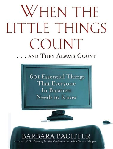 When the Little Things Count and They Always Count: 601 Essential Things That Everyone in Business Needs to Know 9781569242902
