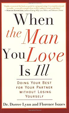 When the Man You Love Is Ill: Doing Your Best for Your Partner Without Losing Yourself 9781569242858