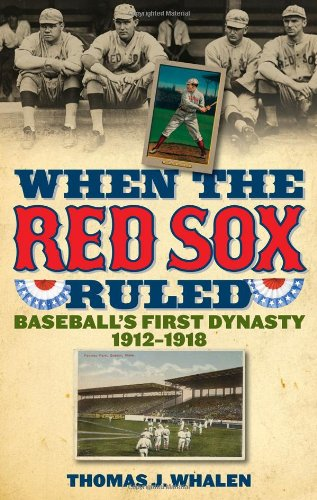 When the Red Sox Ruled: Baseball's First Dynasty, 1912-1918 9781566637459