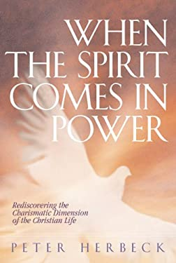 When the Spirit Comes in Power: Rediscovering the Charismatic Dimension of the Christian Life 9781569553527