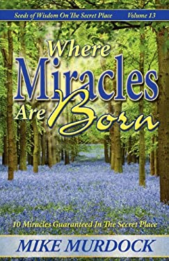 Where Miracles Are Born (Seeds of Wisdom on the Secret Place, Volume 13) 9781563941078