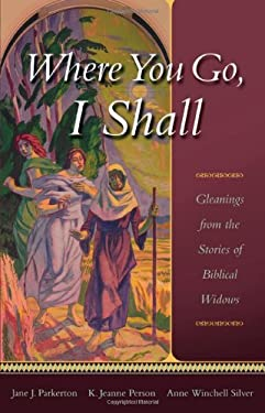Where You Go, I Shall: Gleanings from the Stories of Biblical Widows 9781561012374