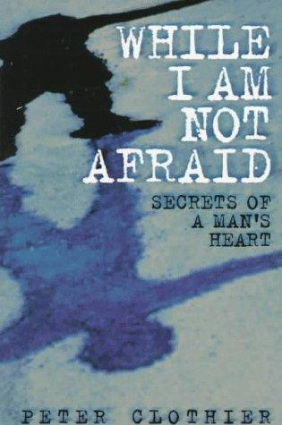 While I Am Not Afraid: Secrets of a Man's Heart 9781566903547