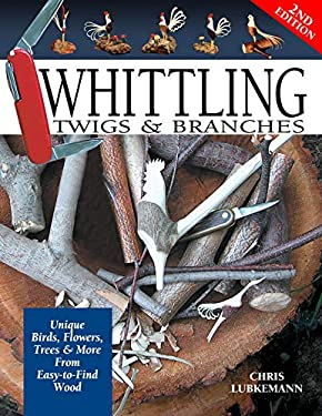Whittling Twigs & Branches: Unique Birds, Flowers, Trees & More from Easy-To-Find Wood 9781565232365