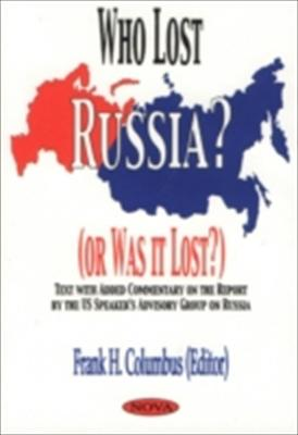 Who Lost Russia? (Or Was it Lost?): Text with Added Commentary on the Report by the US Speaker's Advisory Group on Russia 9781560728863