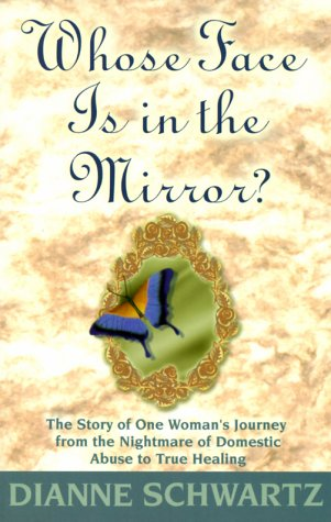 Whose Face is in the Mirror?: The Story of One Woman's Journey from the Nightmare of Domestic Abuse to True Healing 9781561706389