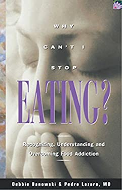 Why Can't I Stop Eating: Recognizing, Understanding, and Overcoming Food Addiction 9781568383651