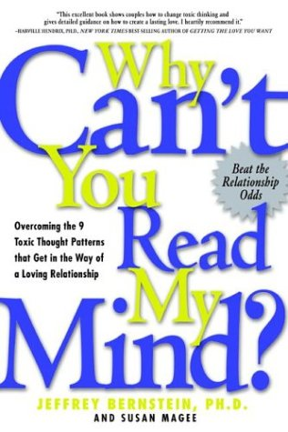Why Can't You Read My Mind? : Overcoming the 9 Toxic Thought Patterns That Get in the Way of a Loving Relationship