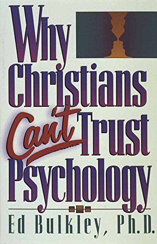 Why Christians Can't Trust Psychology 9781565070264