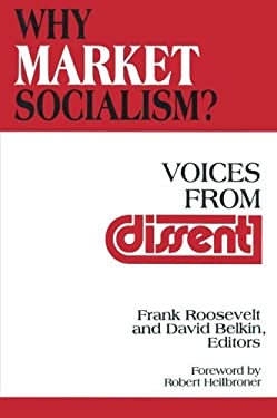 Why Market Socialism?: Voices from Dissent 9781563244667