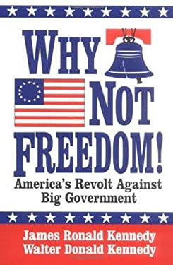 Why Not Freedom!: America's Revolt Against Big Government 9781565541528