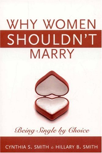 Why Women Shouldn't Marry: Being Single by Choice
