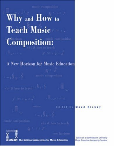 Why and How to Teach Music Composition: A New Horizon for Music Education 9781565451544