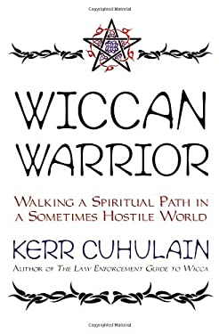 Wiccan Warrior: Walking a Spiritual Path in a Sometimes Hostile World 9781567182521