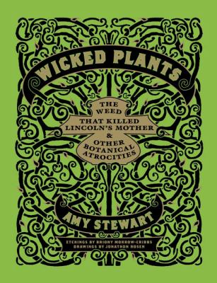 Wicked Plants: The Weed That Killed Lincoln's Mother & Other Botanical Atrocities 9781565126831