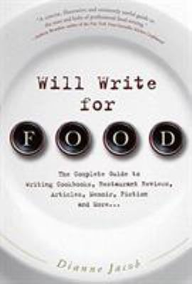 Will Write for Food: The Complete Guide to Writing Cookbooks, Restaurant Reviews, Articles, Memoir, Fiction and More... 9781569243770