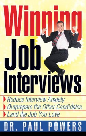 Winning Job Interviews: Reduce Interview Anxiety/Outprepare the Other Candidates/Land the Job You Love 9781564147783