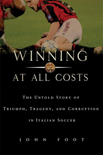 Winning at All Costs: A Scandalous History of Italian Soccer 9781568583686