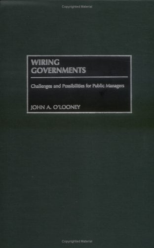 Wiring Governments: Challenges and Possibilities for Public Managers 9781567204407
