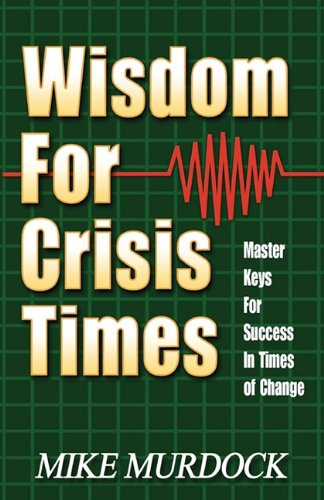 Wisdom for Crisis Times: Master Keys for Success in Times of Change 9781563940064