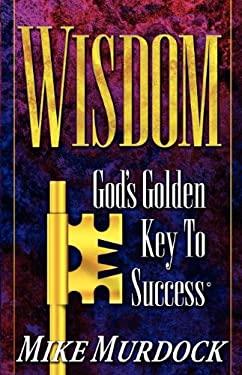 Wisdom- God's Golden Key to Success 9781563940392