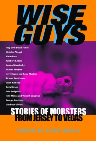Wise Guys: Stories of Mobsters from Jersey to Vegas 9781560254980