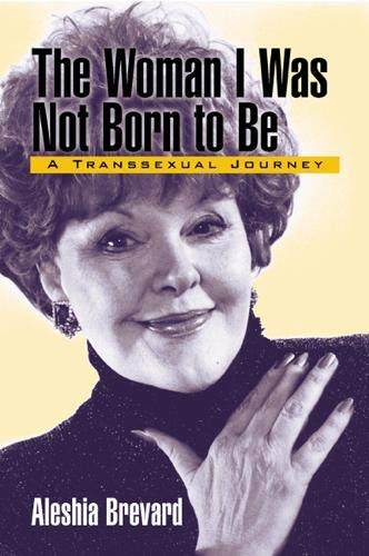 Woman I Was Not Born to Be: A Transsexual Journey 9781566398404