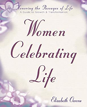 Women Celebrating Life: Honoring the Passages of Life: A Guide to Growth & Transformation 9781567185089