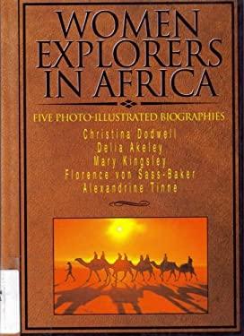 Women Explorers in Africa : Christina Dodwell, Delia Akeley, Mary Kingsley, Florence von Sass-Baker, Alexandrine Tinne