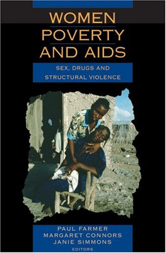 Women, Poverty, and AIDS: Sex, Drugs, and Structural Violence 9781567513462