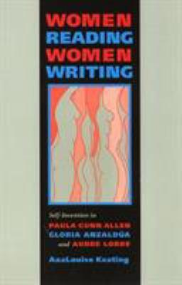 Women Reading Women Writing : Self-Invention in Paula Gunn Allen, Gloria Anzaldua, and Audre Lorde