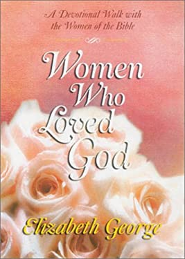Women Who Loved God: A Devotional Walk with the Women of the Bible 9781565078505