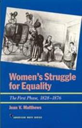 Women's Struggle for Equality: The First Phase, 1828-1876 - Matthews, Jean V.