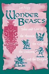 Wonder Beasts: Tales and Lore of the Phoenix, the Griffin, the Unicorn, and the Dragon 6967688