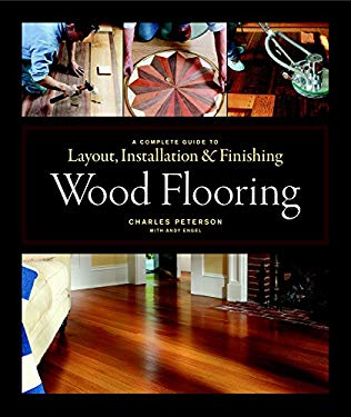 Wood Flooring: A Complete Guide to Layout, Installation & Finishing 9781561589852